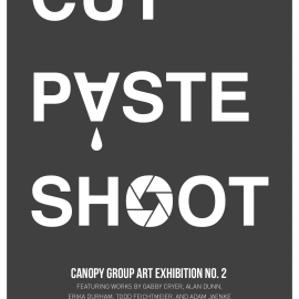 CUT PASTE SHOOT: Canopy Group Show II
